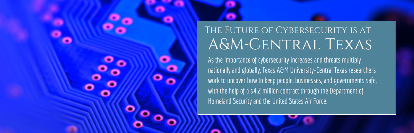 The future of cybersecurity is at Texas A&M University - Central Texas