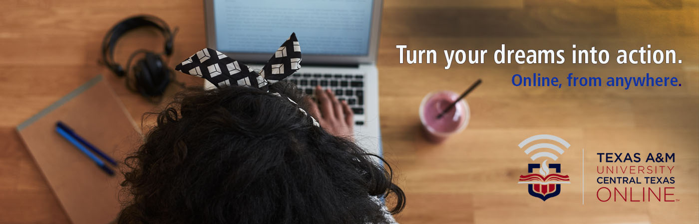 Turn your dreams into action with online courses from A&M-Central Texas!